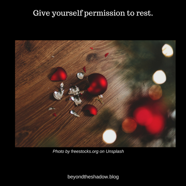 Give yourself permission to rest.